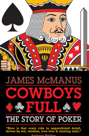 Cowboys Full - The Story of Poker by James McManus